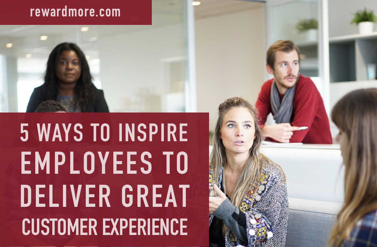 5 Ways to Inspire Employees to Deliver a Great Customer Experience