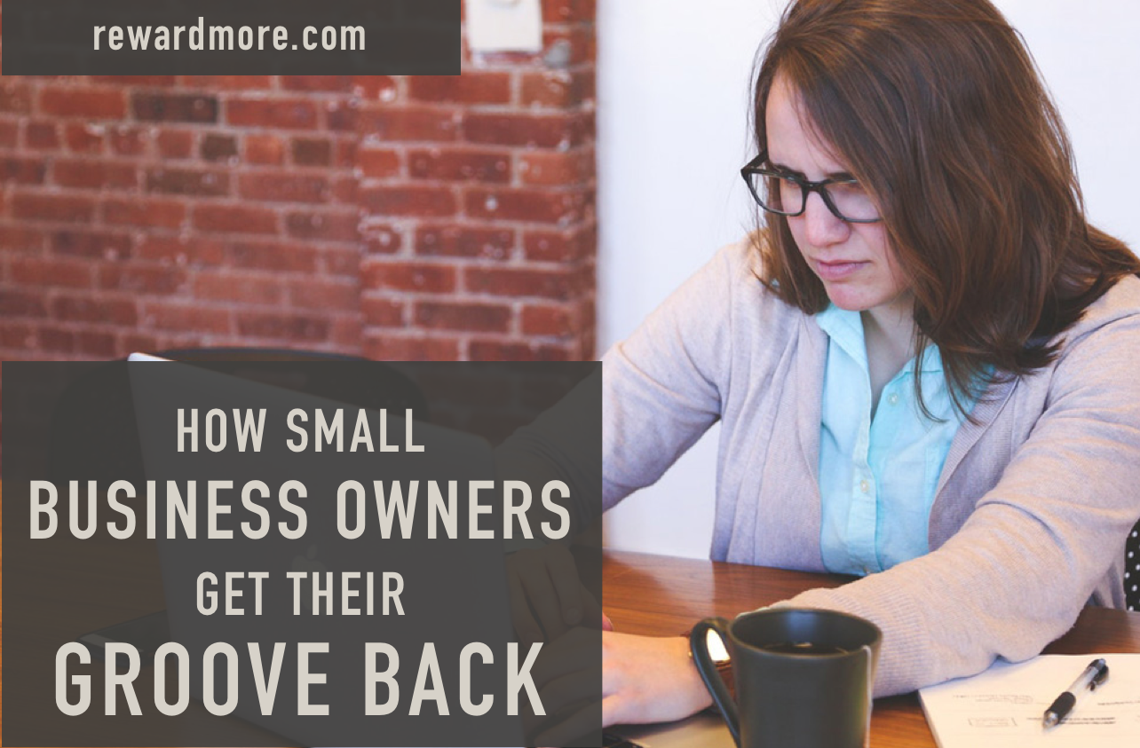 How Small Business Owners Get Their Groove Back