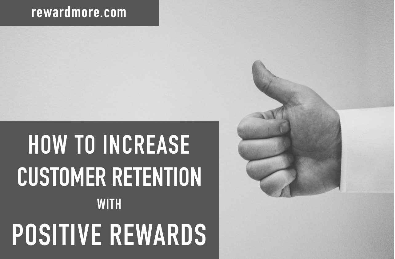 How to Increase Customer Retention with Positive Rewards