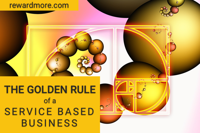 The Golden Rule of a Service-Based Business