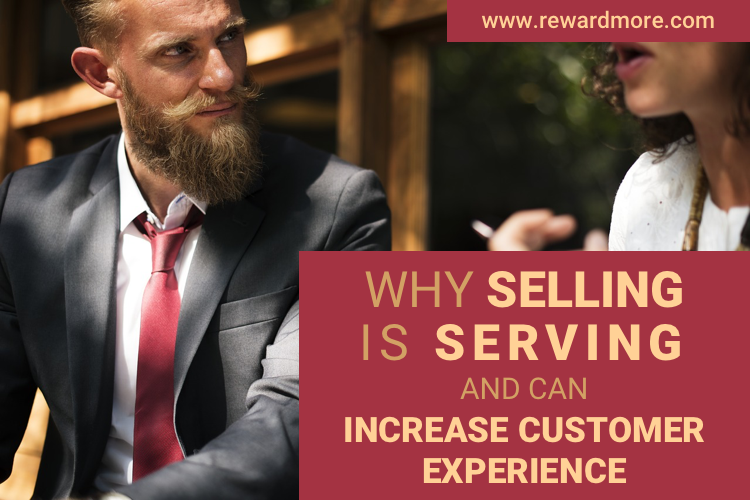 Why Selling is Serving and Can Improve Customer Experience